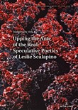 Upping the Ante of the Real: Speculative Poetics of Leslie Scalapino