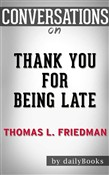 Thank You for Being Late: An Optimist's Guide to Thriving in the Age of Accelerations (Version 2.0, With a New Afterword) by Thomas L. Friedman | Conversation Starters