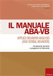 Manuale ABA-VB. Applied behavior analysis and verbal behavior. Fondamenti, tecniche e programmi di intervento