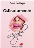 ostinatamente single (un ...