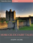 More Celtic Fairy Tales (Illustrated)