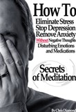 Secrets Of Meditation: How To Eliminate Stress, Stop Depression, Remove Anxiety, Without Negative Thoughts, Disturbing Emotions and Medications?