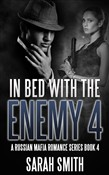 In Bed With The Enemy 4: A Russian Mafia Romance Series Book 4