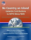 No Country an Island: Iceland's Contributions to NATO Since 1949 - Alliance Pivot Back to the North Atlantic to Counter Russia and Putin, Big Power of Small States, Alarm at Aggressive Kremlin