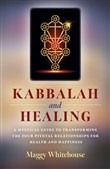 Kabbalah and Healing: A Mystical Guide to Transforming the Four Pivotal Relationships for Health and Happiness