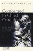Conformed to Christ Crucified. Vol. 3: Further meditations on priestly life and ministry