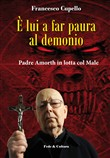 È lui a far paura al demonio. Padre Amorth in lotta col male