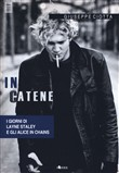 In catene. La storia di Layne Staley e degli Alice In Chains