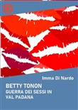 Betty Tonon. Guerra dei sessi in Val Padana