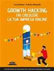 Growth Hacking: fai crescere la tua impresa online: Un modo inedito di fare marketing scientifico, misurabile e scalabile