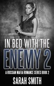 In Bed With The Enemy 2: A Russian Mafia Romance Series Book 2