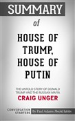 Summary of House of Trump, House of Putin: The Untold Story of Donald Trump and the Russian Mafia by Craig Unger | Conversation Starters