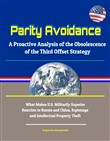 Parity Avoidance: A Proactive Analysis of the Obsolescence of the Third Offset Strategy - What Makes U.S. Militarily Superior, Reaction to Russia and China, Espionage and Intellectual Property Theft