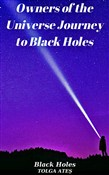 Owners of the Universe, journey to black holes