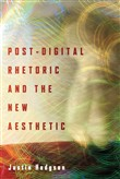 Post-Digital Rhetoric and the New Aesthetic