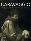 Caravaggio. The mystery of the two Saint Francis in meditation. Catalogo della mostra