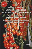 La storia del ciliegino-The history of the cherry tomato. Ediz. bilingue