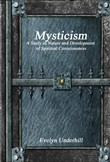 Mysticism - A Study in Nature and Development of Spiritual Consciousness