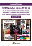 Pop, rock, cinema & moda '70, '80, '90. Da John Lennon a Freddie Mercury, da «Happy Days» a «Hazzard», da Vasco Rossi a Ligabue, dalla «Febbre del sabato sera» a «Pulp Fiction», da