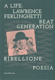 A life: Lawrence Ferlinghetti. Beat generation, ribellione, poesia