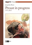 Proust in progress 1971-2015. Ediz. italiana e francese