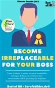 Become Irreplaceable for your Boss