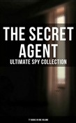 The Secret Agent: Ultimate Spy Collection (77 Books in One Volume)