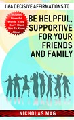 1164 Decisive Affirmations to Be Helpful, Supportive for Your Friends and Family