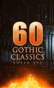 60 GOTHIC CLASSICS - Boxed Set: Dark Fantasy Novels, Supernatural Mysteries, Horror Tales & Gothic Romances