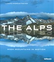 The Alps, high mountains in motion. Ediz. illustrata
