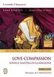 Incontro con i Lama tibetani. Love compassion. Suoni e mantra di guarigione. Con CD-Audio