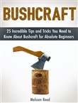 Bushcraft: 25 Incredible Tips and Tricks You Need to Know About Bushcraft for Absolute Beginners