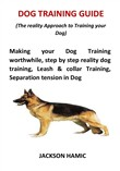 DOG TRAINING GUIDE (The reality Approach to Training your Dog)