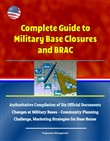 Complete Guide to Military Base Closures and BRAC: Authoritative Compilation of Six Official Documents - Changes at Military Bases - Community Planning Challenge, Marketing Strategies for Base Reuse