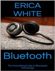 Bluetooth: The Everything Guide to Bluetooth Technology