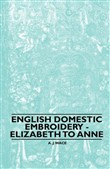 English Domestic Embroidery - Elizabeth to Anne