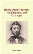 Henry David Thoreau : His Biography and Character
