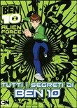 Ben 10 Alien Force. Tutti i segreti di Ben 10