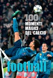 Football. 100 momenti magici del calcio