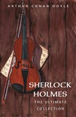 Arthur Conan Doyle: The Complete Sherlock Holmes (all the novels and stories in one single volume)