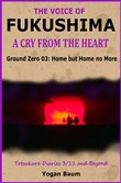 The Voice of Fukushima: A Cry from the Heart - Ground Zero 03: Home but Home no More