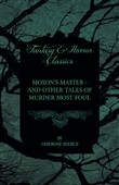 Moxon's Master - and other Tales of Murder Most Foul