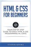 HTML & CSS For Beginners: Your Step by Step Guide to Easily HTML & CSS Programming in 7 Days