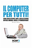 Il computer per tutti! Come usare internet, email, social network, Office Word, Excel e PowerPoint