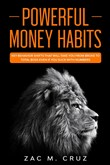 Powerful Money Habits: Key Behavior Shifts That Will Take You From Broke to Total Boss Even if You Suck With Numbers