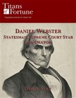 Daniel Webster: Statesman, Supreme Court Star And Orator