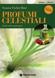 Profumi celestiali. Guida all'aromaterapia