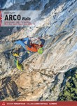 Arco walls. Classic and modern routes in the Sarca Valley. Vol. 1: Arco, Torbole, Val di Ledro, Tenno, Padaro, Dro
