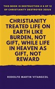 Christianity Treated Life on Earth Like Burden, Not Gift, While Life in Heaven as Gift, Not Reward