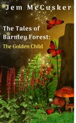 The Tales of Barnley Forest: The Golden Child